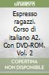 Espresso ragazzi. Corso di italiano A2. Con DVD-ROM (2) libro