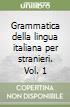 Grammatica della lingua italiana per stranieri. Vol. 1 libro