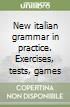New italian grammar in practice. Exercises, tests, games libro