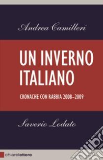 Un inverno italiano. Cronache con rabbia 2008-2009 libro di Camilleri Andrea - Lodato Saverio