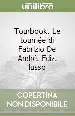Tourbook. Le tournée di Fabrizio De André. Ediz. lusso