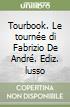 Tourbook. Le tourn�e di Fabrizio De Andr�. Ediz. lusso