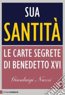 Sua Santità. Le Carte Segrete di Benedetto XVI libro di Nuzzi Gianluigi