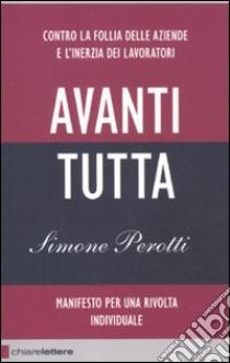 Avanti tutta. Manifesto per una rivolta individuale libro di Perotti Simone
