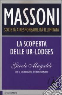 Massoni. Società a responsabilità illimitata. La scoperta delle Ur-Lodges libro di Magaldi Gioele - Maragnani Laura