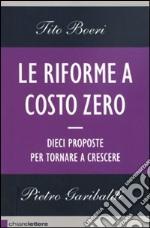 Le riforme a costo zero. Dieci proposte per tornare a crescere libro