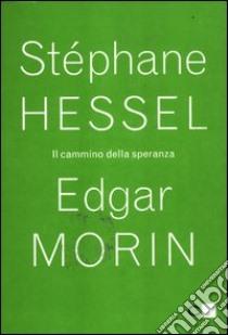 Il cammino della speranza libro di Hessel Stéphane - Morin Edgar