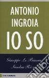Antonio Ingroia. Io so libro