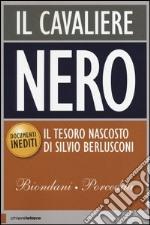 Il Cavaliere Nero. Il tesoro nascosto di Silvio Berlusconi libro