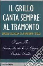 Il Grillo canta sempre al tramonto. Dialogo sull'Italia e il Movimento 5 stelle libro
