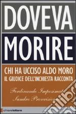 Doveva morire. Chi ha ucciso Aldo Moro. Il giudice dell'inchiesta racconta libro