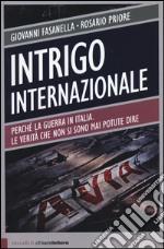 Intrigo internazionale. Perché la guerra in Italia. Le verità che non si sono mai potute dire libro