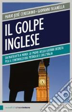 Il golpe inglese. Da Matteotti a Moro: le prove della guerra segreta per il controllo del petrolio e dell'Italia libro
