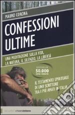 Confessioni ultime. Una meditazione sulla vita, la natura, il silenzio, la liberta libro
