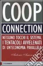 Coop connection. Nessuno tocchi il sistema. I tentacoli avvelenati di un'economia parallela libro