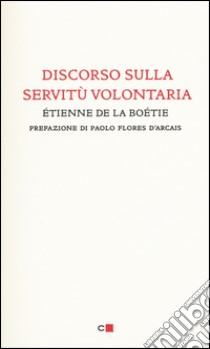 Discorso sulla servitù volontaria libro di La Boëtie Etienne de