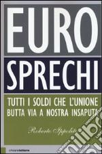 Eurosprechi. Tutti i soldi che l'Unione butta via a nostra insaputa libro