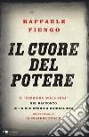 Il cuore del potere. Il «Corriere della Sera» nel racconto di un suo storico giornalista libro