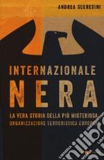 Internazionale nera. La vera storia della più misteriosa organizzazione terroristica europea libro