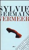 Vermeer. Pazienza e sogno della luce libro