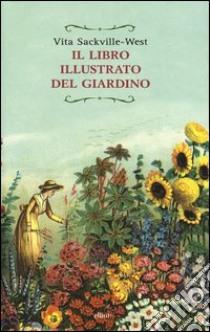 Il libro illustrato del giardino libro di Sackville-West Vita