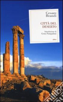 Città del deserto libro di Brandi Cesare