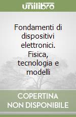 Fondamenti di dispositivi elettronici. Fisica, tecnologia e modelli libro di Perri Anna G.