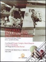 Storia della pallapugno. Pallone elastico. Vol. 2: L'epopea di Bertola e Berruti (1963-1977)
