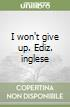 I won't give up. Ediz. limitata. Ediz. inglese