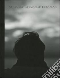 Dreaming of Ingmar Bergman. Ediz. italiana e inglese libro di Mathis Jill