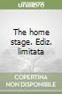 The home stage. Ediz. limitata libro