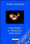 Una storia. Il «miracolo». Una poesia libro