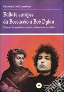 Ballate europee da Boccaccio a Bob Dylan. L' Europa dei popoli attraverso le radici comuni nel folclore. Con CD Audio libro di Dall'Armellina Giordano