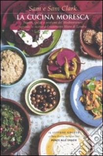 La Cucina moresca libro di Clark Samanta - Clark Samuel