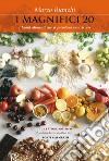 I magnifici 20. I buoni alimenti che si prendono cura di noi libro