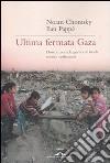Ultima fermata Gaza. Dove ci porta la guerra di Israele contro i palestinesi libro