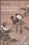 Sun Tzu e l'arte della seduzione. Strategie orientali per conquistare gli altri libro