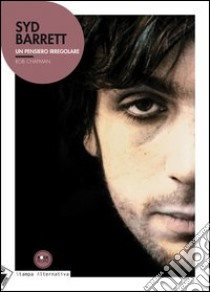 Syd Barrett. Un pensiero irregolare libro di Chapman Rob