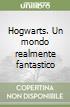 Hogwarts. Un mondo realmente fantastico libro