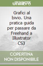Grafici al bivio. Una pratica guida per passare da Freehand a Illustrator CS3 libro di Vasta Davide