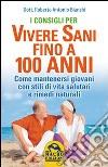 I consigli per vivere sani fino a 100 anni libro