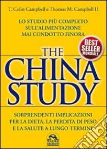 The China study. Lo studio più completo sull'alimentazione mai condotto finora libro di Campbell T. Colin - Campbell Thomas M. II