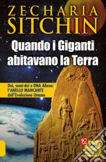 Quando i Giganti abitavano la terra. Dei, semi-dei e DNA alieno: l'anello mancante dell'evoluzione umana libro di Sitchin Zecharia