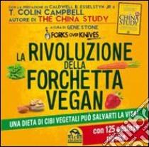 La rivoluzione della forchetta vegan. Una dieta di cibi vegetali può salvarti la vita. Con 125 gustose ricette libro di Stone Gene