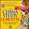 The China study. Le ricette per un'alimentazione sana e naturale. Oltre 120 ricette integrali e vegetali libro