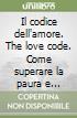 Il codice dell'amore. The love code. Come superare la paura e riprogrammare le false credenze libro