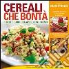 Cereali che bont�. Ricette, curiosit�, approfondimenti