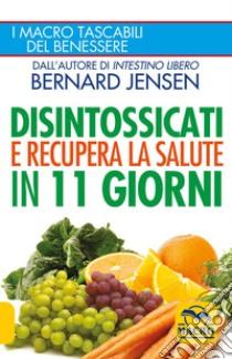 Disintossicati e recupera la salute in 11 giorni libro di Jensen Bernard