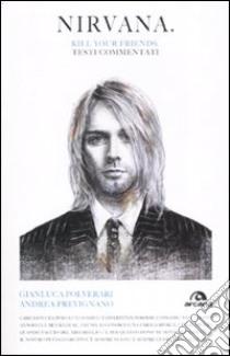 Nirvana. Kill your friends. Testi commentati libro di Prevignano Andrea; Polverari Gianluca