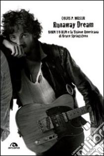 Runaway dream. Born to run e la visione americana di Bruce Springsteen libro di Masur Louis P.